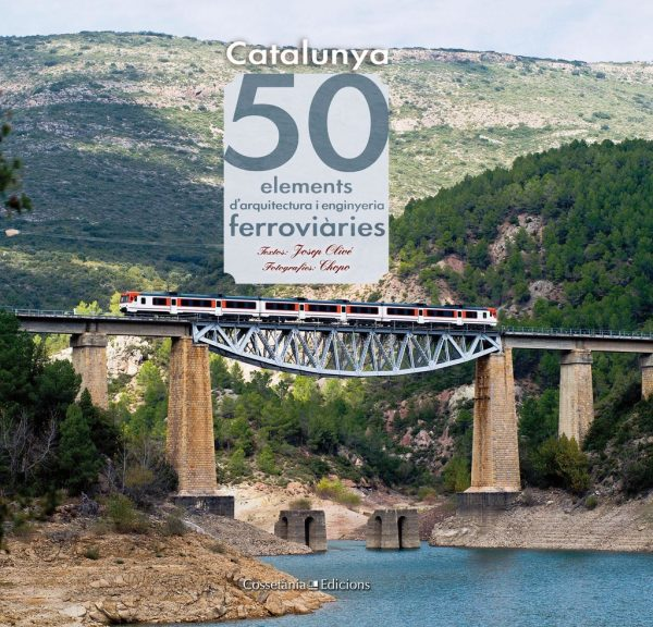 Catalunya. 50 elements d'arquitectura i enginyeria ferroviàries