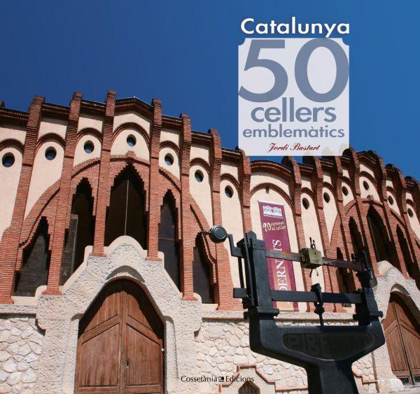 Catalunya. 50 cellers emblemàtics