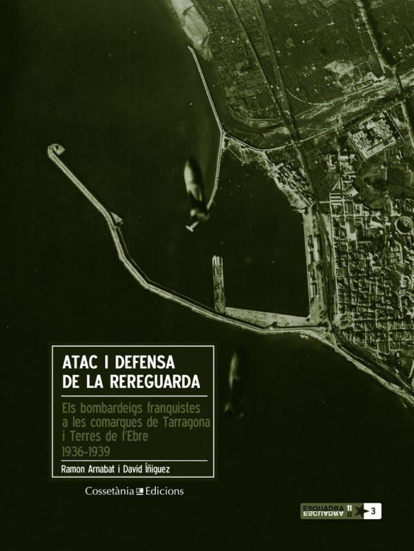 Atac i defensa de la rereguarda: els bombardeigs franquistes a les comarques de Tarragona i Terres de l'Ebre 1936-1939