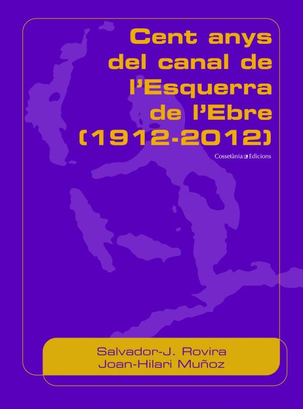 Cent anys del Canal de l'Esquerra de l'Ebre (1912-2012)
