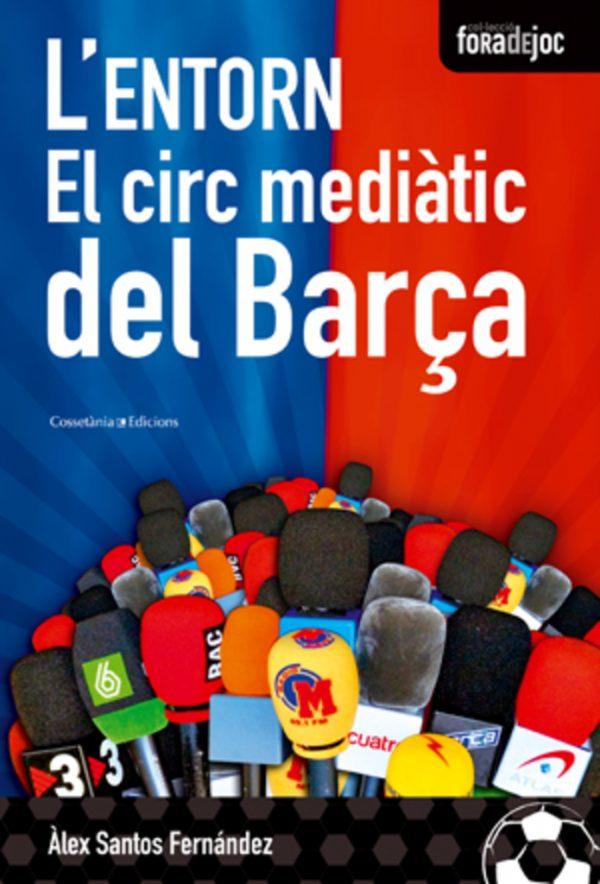L'entorn. El circ mediàtic del Barça
