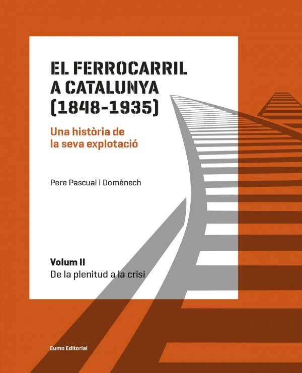 El ferrocarril a Catalunya (1848-1935). Una història de la seva explotació. Volum II