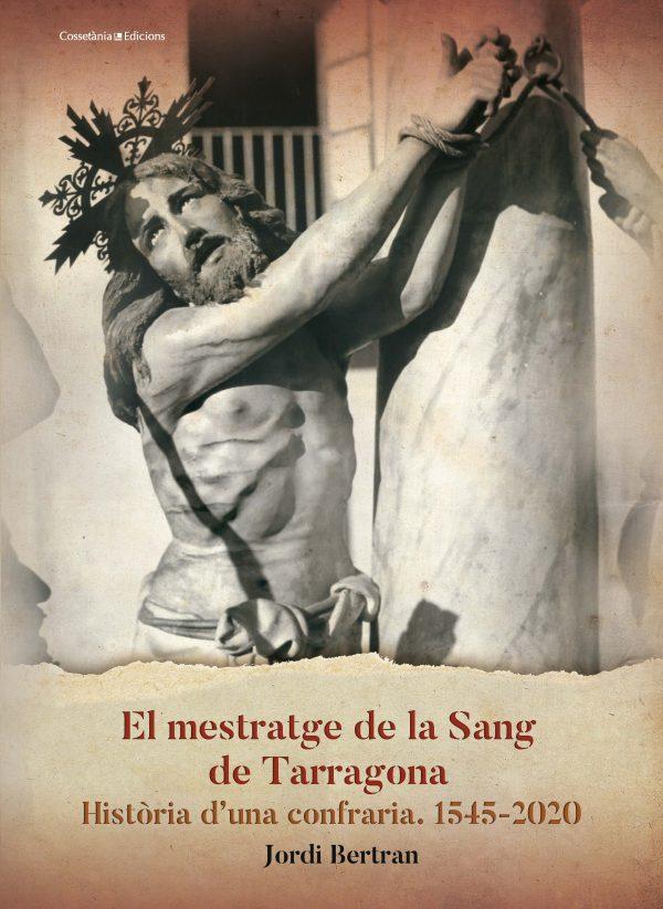 El mestratge de La Sang de Tarragona. Història d'una confraria 1545-2020