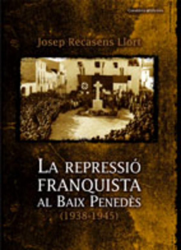 La repressió franquista al Baix Penedès (1938-1945)