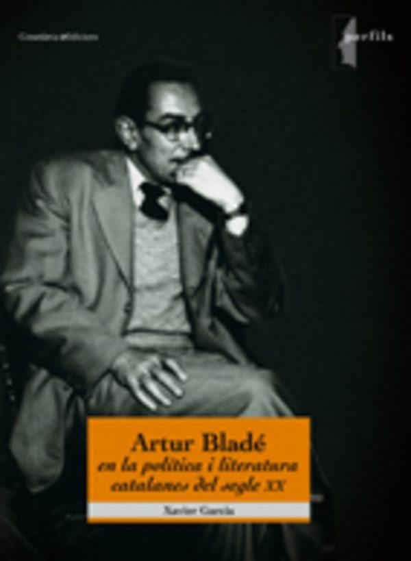 Artur Bladé en la política i literatura catalanes del segle XX