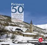 Pirineus. 50 indrets que no et pots perdre